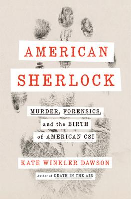 Kate Winkler Dawson signs AMERICAN SHERLOCK: Murder, Forensics, and the Birth of American CSI @ The Poisoned Pen Bookstore