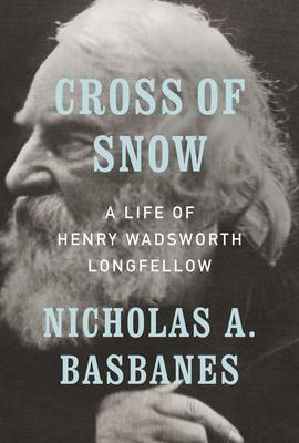 Virtual Event: Nicholas Basbanes discusses Cross of Snow: A Life of Henry Wadsworth Longfellow @ The Poisoned Pen Bookstore