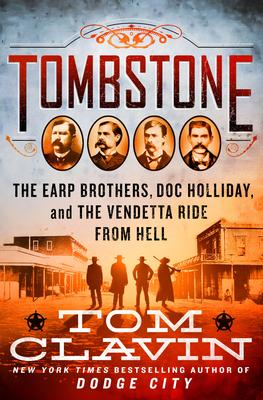Virtual Event: Tom Clavin discusses TOMBSTONE: The Earp Brothers, Doc Holliday and the Vendetta Ride from Hell @ The Poisoned Pen Bookstore
