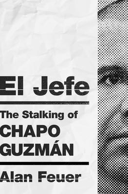 Alan Feuer discusses EL JEFE: The Stalking of Chapo Guzman, special guest host Nicholas Griffin! @ Virtual Event
