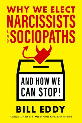 Bill Eddy signs WHY WE ELECT SOCIOPATHS AND NARCISSISTS AND HOW WE CAN STOP